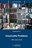 Unsolvable Problems: 1990 Lecture Notes (Lecture Notes Series) (Volume 4)