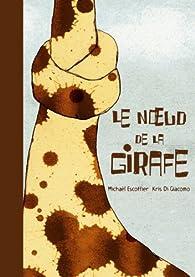 Le noeud de la girafe par Michaël Escoffier