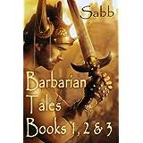 Barbarian Tales - Books 1, 2 & 3 ~ Sabb