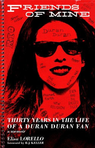 Elisa Lorello - Friends of Mine: Thirty Years in the Life of a Duran Duran Fan (English Edition)
