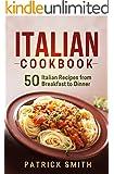 Italian Cookbook: 50 Italian Recipes from Breakfast to Dinner (italian recipes, italian cookbook, italian cooking, italian food, italian cuisine, italian pasta recipes) (English Edition)