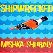 Shipwrecked (       UNABRIDGED) by Mishka Shubaly Narrated by Mishka Shubaly
