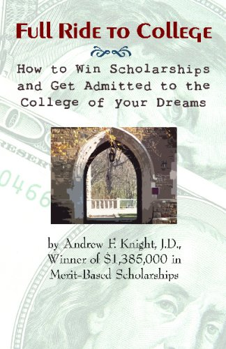 Full Ride To College: How To Win Scholarships And Get Admitted To The College Of Your Dreams