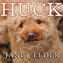 Huck (       UNABRIDGED) by Janet Elder Narrated by Karen White