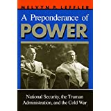 A Preponderance of Power: National Security, the Truman Administration, and the Cold War (Stanford Nuclear Age Series) ~ Melvyn P. Leffler