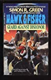 Guard Against Dishonor (Hawk and Fisher, Book 5) (0441318363) by Green, Simon R.
