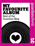 My Favourite Album: Best of the Guardian blog (Guardian Shorts Book 1)