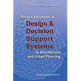 Recent Advances in Design and Decision Support Systems in Architecture and Urban Planning (Studies in German Idealism)by Jos P. van Leeuwen
