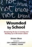 img - for Wounded by School: Recapturing the Joy in Learning and Standing Up to Old School Culture   [WOUNDED BY SCHOOL] [Paperback] book / textbook / text book