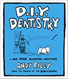 D.I.Y. Dentistry ...and Other Alarming Inventions (0340977256) by Riley, Andy
