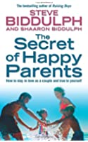 The Secret of Happy Parents: How to Stay in Love as a Couple and True to Yourself