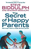 The Secret of Happy Parents: How to Stay in Love as a Couple and True to Yourself (0007189575) by Biddulph, Steve