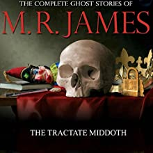 The Tractate Middoth: The Complete Ghost Stories of M R James (       UNABRIDGED) by M R James Narrated by David Collings