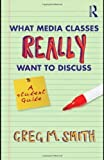 By Greg M. Smith:What Media Classes Really Want to Discuss: A Student Guide [Paperback]