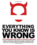 Everything You Know Is Wrong: The Disinformation Guide to Secrets and Lies (0971394202) by Kick, Russ