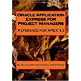 Oracle Application Express for Project Managers: Reference for APEX 3.2