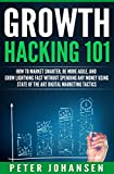 img - for GROWTH HACKING 101: How To Market Smarter, Be More Agile, And Grow Lightning Fast Without Spending Any Money Using State Of The Art Digital Marketing Tactics (E-Commerce, Online Marketing, Startups) book / textbook / text book