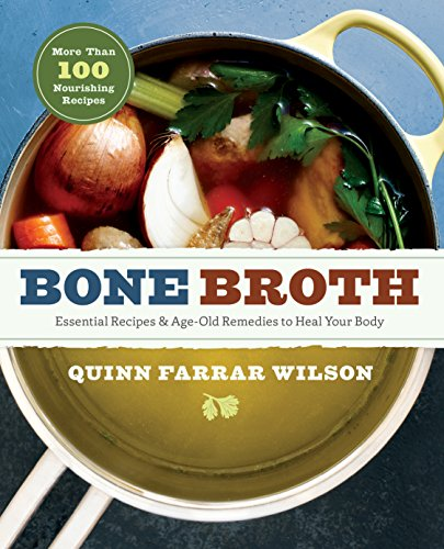 Bone Broth: 101 Essential Recipes & Age-Old Remedies to Heal Your Body PDF