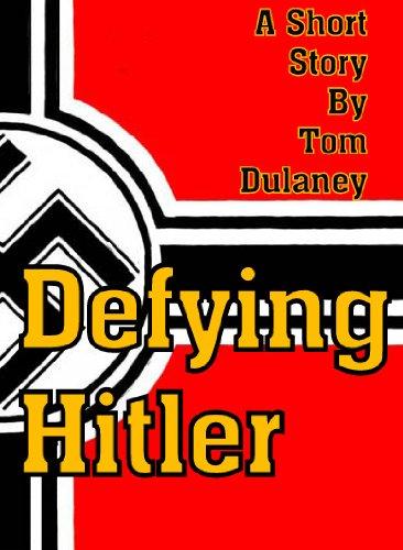 Defying Hitler (Short Stories by Tom Dulaney) PDF