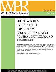 Extended Life Expectancy Globalization's Next Political Battleground (The New Rules, by Thomas P.M. Barnett)