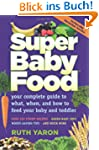 Super Baby Food: Your Complete Guide...