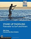 Stand Up Paddling: Flatwater to Surf and Rivers (Moes)