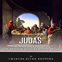 Judas: The Controversial Life of the Apostle Who Betrayed Jesus (       UNABRIDGED) by Charles River Editors Narrated by Kristen Kirk