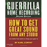 Guerilla Home Recording: How to Get Great Sound from Any Studio - (No Matter How Weird or Cheap Your Gear Is) (Hal Leonard Music Pro Guides)by Karl Coryat