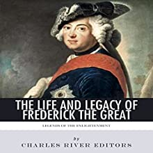 Legends of The Enlightenment: The Life and Legacy of Frederick the Great Audiobook by  Charles River Editors Narrated by Colin Fluxman