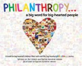 PHILANTHROPY . . . A Big Word for Big-Hearted People