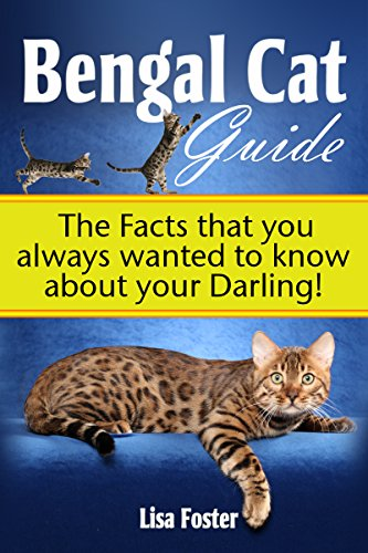 Lisa Foster - Bengal Cat Guide: The Facts that you always wanted to know about your Darling! - The Pet Owner's Manual