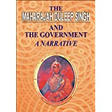 The Maharajah Duleep Singh and the Government: A Narrative