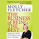 The Business of Being the Best: Inside the World of Go-Getters and Game Changers Audiobook by Molly Fletcher Narrated by Katherine Claypool
