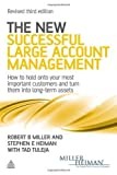img - for The New Successful Large Account Management: How to Hold onto Your Most Important Customers and Turn Them into Long Term Assets by Miller, Robert B, Heiman, Stephen E, Tuleja, Tad (2011) Paperback book / textbook / text book