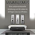Minimalismus: Eine unkonventionelle Anleitung um ihr Leben in 30 Tagen neu zu erfinden [Minimalism] | Vincent Müller
