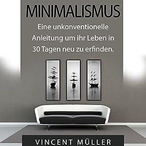 Minimalismus: Eine unkonventionelle Anleitung um ihr Leben in 30 Tagen neu zu erfinden [Minimalism] Hörbuch