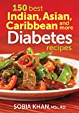 150 Best Indian, Asian, Caribbean and More Diabetes Recipes thumbnail