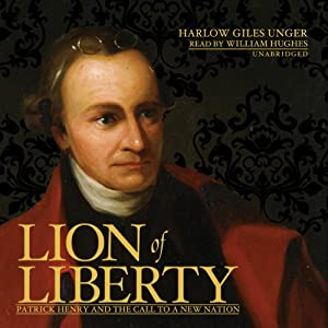 Lion of Liberty: Patrick Henry and the Call to a New Nation | [Harlow Giles Unger]