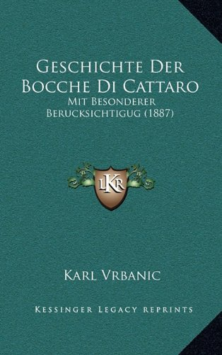 Geschichte Der Bocche Di Cattaro: Mit Besonderer Berucksichtigug (1887)