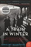 img - for By Caroline Moorehead A Train in Winter: An Extraordinary Story of Women, Friendship, and Resistance in Occupied France (Reprint) book / textbook / text book
