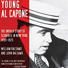 Young Al Capone: The Untold Story of Scarface in New York, 1899-1925 (       UNABRIDGED) by John Balsamo, William Balsamo Narrated by Daniel May