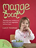 Mange Tout: Teaching Your Children to Love Fruit and Vegetables without Tears