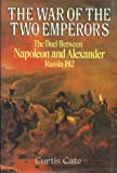 The War of the Two Emperors: The Duel between Napoleon and Alexander: Russia, 1812 (0394536703) by Cate, Curtis