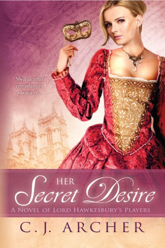 Her Secret Desire (A Novel of Lord Hawkesbury's Players) by C.J. Archer