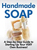 img - for Handmade Soap - A Step-by-Step Guide to Starting Up Your VERY Own Business!- book / textbook / text book