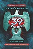 The 39 Clues: Cahills vs. Vespers Book Two: A King's Ransom