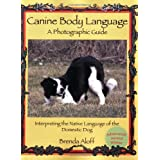 Canine Body Language: A Photographic Guide Interpreting the Native Language of the Domestic Dog ~ Brenda Aloff