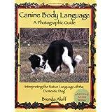 Canine Body Language: A Photographic Guide Interpreting the Native Language of the Domestic Dog ~ Brenda Aloff
