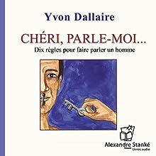 Chéri, parle-moi | Livre audio Auteur(s) : Yvon Dallaire Narrateur(s) : Yvon Dallaire