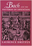 Bach and the Patterns of Invention (0674013565) by Dreyfus, Laurence